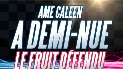 Ame Caleen - Le fruit défendu à demi nue (Loicb54 Medley)