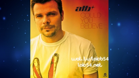 ATB - Could You Believe (Original Mix)