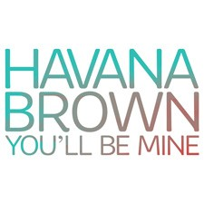 Havana Brown – You'll Be Mine (Official Video)