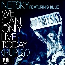 Netsky feat Billie – We Can Only Live Today (Puppy)