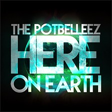 The Potbelleez – Here On Earth