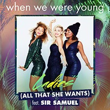 When We Were Young (WWWY) Feat Sir Samuel – Ladies (All That She Wants)
