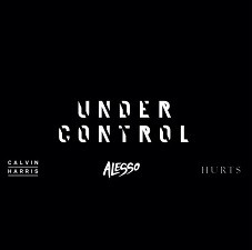 Calvin Harris & Alesso feat Hurts – Under Control