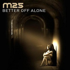 M25 - Better Off Alone