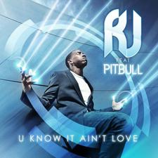 RJ feat Pitbull - U Know It Ain't Love
