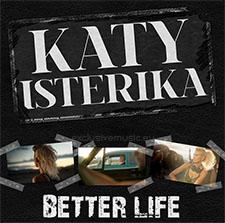 Katy Isterika - Better Life