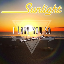 Sunlight - I Love You So (Tropical French Mix)